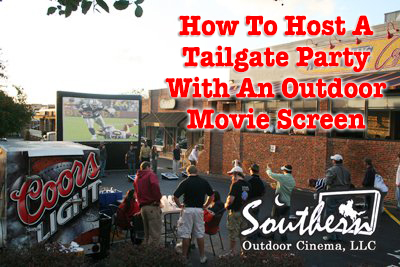 How to Host a tailgate party with an outdoor movie screen