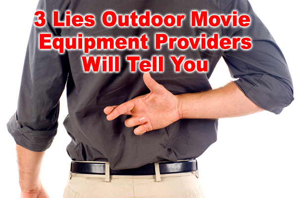 3 lies outdoor movie providers will tell you