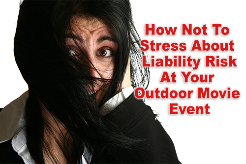 How not to stress about liability risk at your outdoor movie event