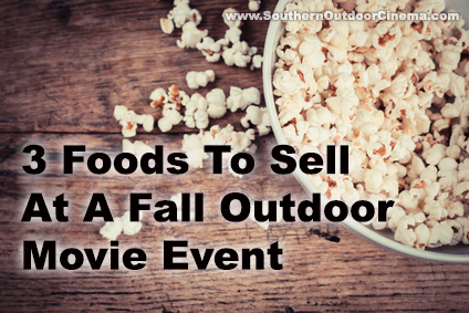 3 Foods to sell at a fall outdoor movie event